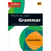 Work on Your… - Grammar B1. A practice book for learners at Intermediate level