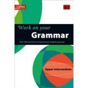 Work on Your… - Grammar B2, Upper Intermediate. Over 200 exercises to improve your English grammar