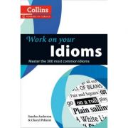 Work on Your… - Idioms B1-C2. Master the 300 most common idioms - Sandra Anderson, Cheryl Peltere