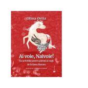 Ai voie, Naivoie! Cu activitati pentru parinti si copii - Olina Ortiz