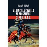 Al cincilea cavaler al Apocalipsei și noul M. A. D. - Harlan Ullman