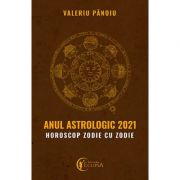 Anul astrologic 2021. Horoscop zodie cu zodie - Valeriu Panoiu