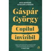 Copilul invizibil - Editie aniversara - Gaspar Gyorgy