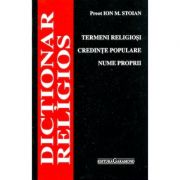 Dictionar religios: termeni religiosi, credinte populare, nume proprii - Ion M. Stoian