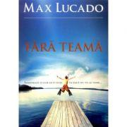 Fara teama - Max Lucado