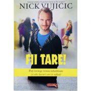 Fii tare! - Nick Vujicic