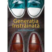 Generatia instrainata - Josh McDowell