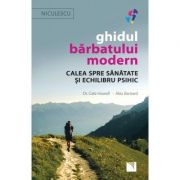 Ghidul barbatului modern. Calea spre sanatate si echilibru psihic - Dr. Cate Howell, Alex Barnard