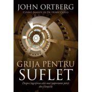 Grija pentru suflet - John Ortberg