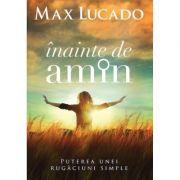 Inainte de amin - Max Lucado