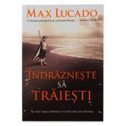 Indrazneste sa traiesti - Max Lucado