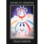 Initiere in hermetism – Franz Bardon