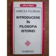 Introducere in filosofia istoriei - Mircea Florian