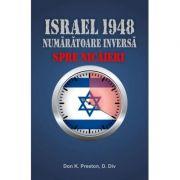 Israel 1948. Numaratoarea inversa spre nicaieri - Don K. Preston
