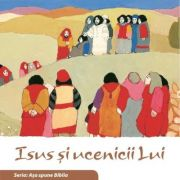 Isus si ucenicii Lui. Seria Asa spune Biblia - il. Kees de Kort