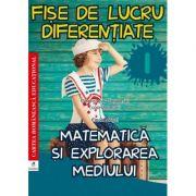 Matematica si explorarea mediului. Fise de lucru diferentiate. Clasa I - Elena Musel