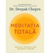 Meditatia totala - Deepak Chopra