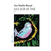 Set Mi-e dor de tine Vol. 1 si Vol. 2 - Ina Mathe-Bucsa