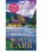 Noi inceputuri in Virgin River - Robyn Carr