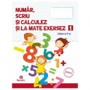 Auxiliar pentru clasa a-IV-a Numar scriu si calculez si la mate exersez semestrul I