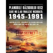 Planurile Razboiului Rece care nu s- au finalizat niciodata 1945 - 1991 - Michael Kerrigan