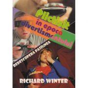 Plictisit in epoca divertismentului - Richard Winter