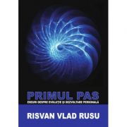 Primul Pas. Eseuri Pentru Evolutie si Dezvoltare Personala - Risvan Vlad Rusu