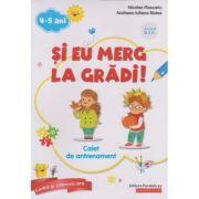 Si eu merg la gradi! Caiet de antrenament 4-5 ani - Nicolae Ploscariu, Andreea-Iuliana Ristea