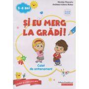 Si eu merg la gradi! Caiet de antrenament 5-6 ani - Nicolae Ploscariu, Andreea-Iuliana Ristea