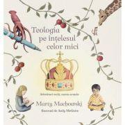 Teologia pe intelesul celor mici - Marty Machowski