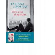 Viata asta iti apartine - Tatiana De Rosnay