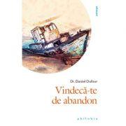 Vindeca-te de abandon - Dr. Daniel Dufour