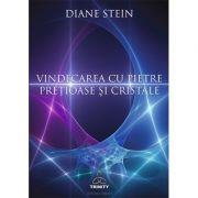 Vindecarea cu pietre pretioase si cristale - Diane Stein
