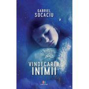 Vindecarea inimii - Gabriel Socaciu