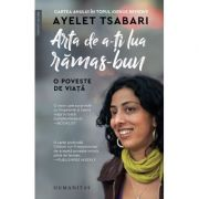 Arta de a-ti lua ramas-bun. O poveste de viata - Ayelet Tsabari