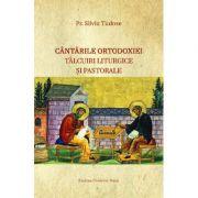 Cantarile Ortodoxiei – Talcuiri liturgice si pastorale - Silviu Tudose