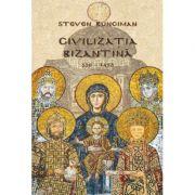 Civilizatia bizantina (330 – 1453) - Steven Runciman