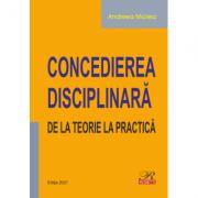 Concedierea disciplinara. De la teorie la practica (editie 2021) - Andreea Miclea
