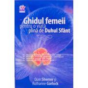 Ghidul femeii pentru o viata plina de Duhul Sfant - Quin Sherrer, Ruthanne Garlock