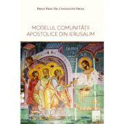Modelul comunitatii apostolice din Ierusalim - Constantin Preda