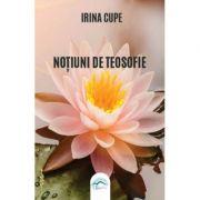 Notiuni de teosofie - Irina Cupe