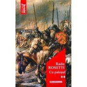 Cu palosul, volumul 2 - Radu Rosetti