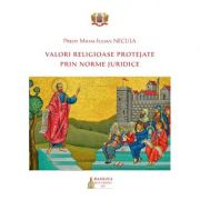 Valori religioase protejate prin norme juridice - Mihai-Iulian Necula