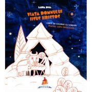 Viata Domnului Iisus Hristos - Carte de colorat cu versuri pentru copii prescolari - Laura Dina