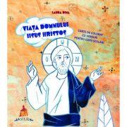 Viata Domnului Iisus Hristos - Carte de colorat cu versuri pentru copii scolari - Laura Dina