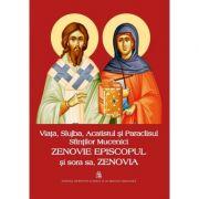 Viata, Slujba, Acatistul si Paraclisul Sfintilor Mucenici Zenovie Episcopul si sora sa, Zenovia
