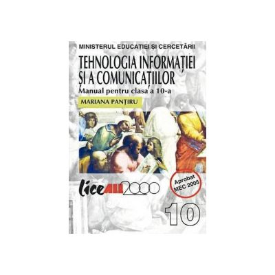 Tehnologia informatiei si a comunicatiilor. Manual clasa a X-a - Mariana Pantiru