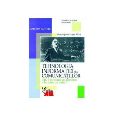 Tehnologia informatiei si a comunicatiilor TIC 3. Sisteme de gestiune a bazelor de date. Manual clasa a XI-a - Mariana Pantiru
