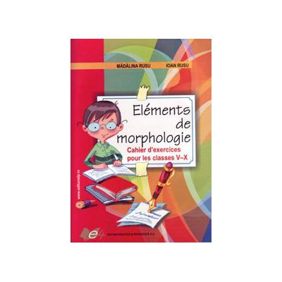 Elements de morphologie-Chaier d'exercices - clasele V-X