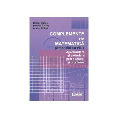 Complemente de matematica pentru clasa a VIII-a - Costel Chites, Daniela Chites, Andrei Chites